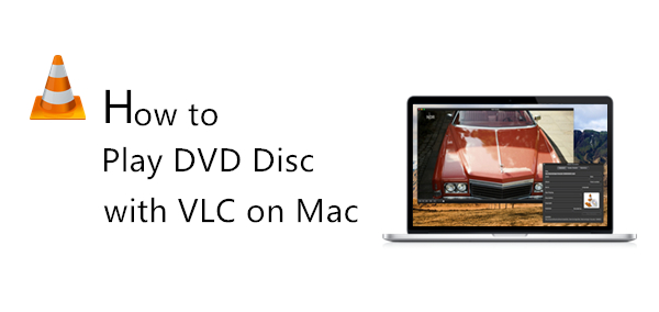 How to Play DVD Disc with VLC on Mac