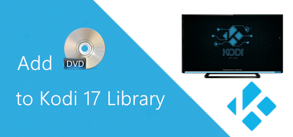 DVD Playback: How to Add DVD Movies for Kodi 17