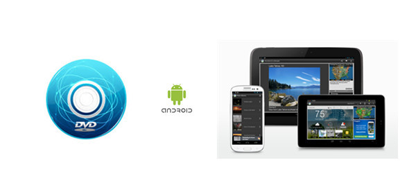 DVD to Android: Rip and Convert DVD to Android Phones/Tablets
